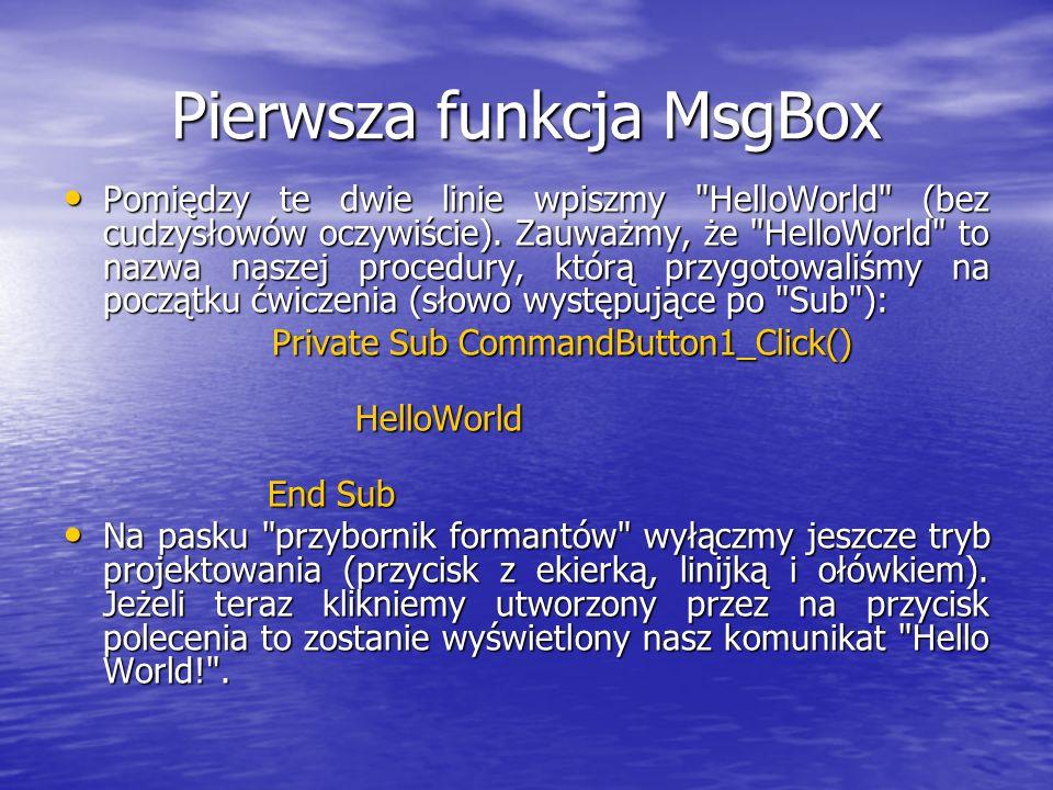Pierwsza funkcja MsgBox Pomiędzy te dwie linie wpiszmy HelloWorld (bez cudzysłowów oczywiście).