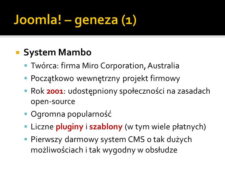 Rok 2005 – wojna o Mambo Konflikt pomiędzy fundacją zarządzającą projektem i zespołem programistów Porzucenie projektu przez głównych deweloperów nowa gałąź rozwojowa projektu początek pracy nad nowym CMS Wrzesień 2005 – Joomla.
