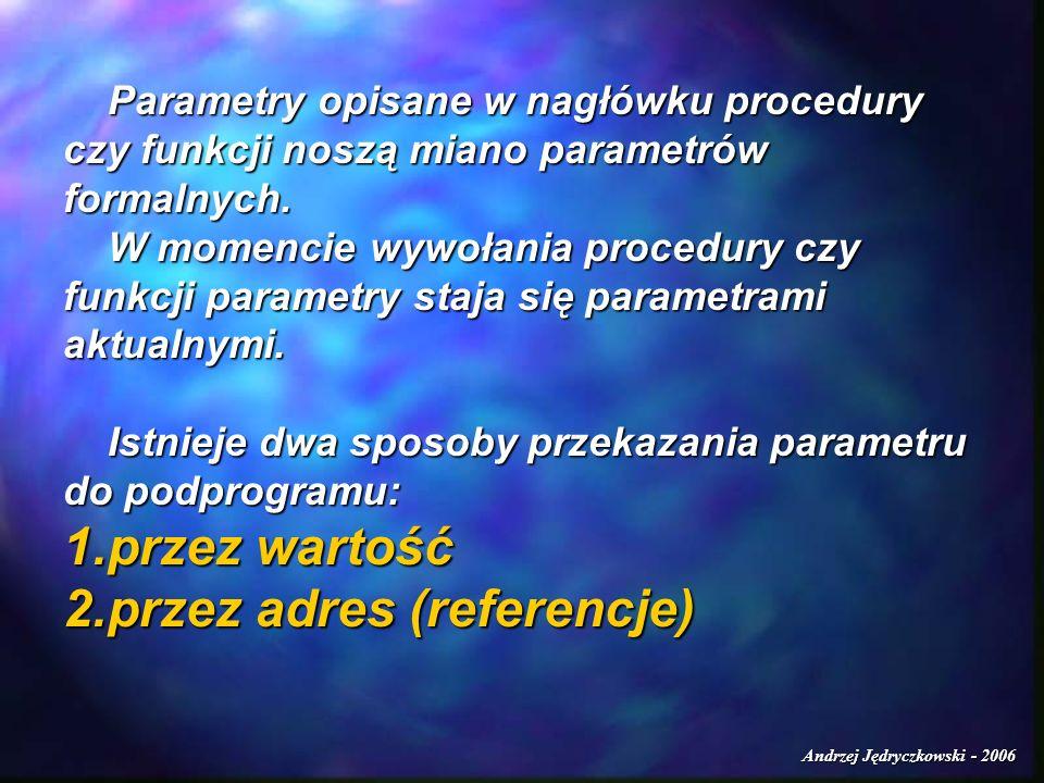 Parametry opisane w nagłówku procedury czy funkcji noszą miano parametrów formalnych. W momencie wywołania procedury czy funkcji parametry staja się p