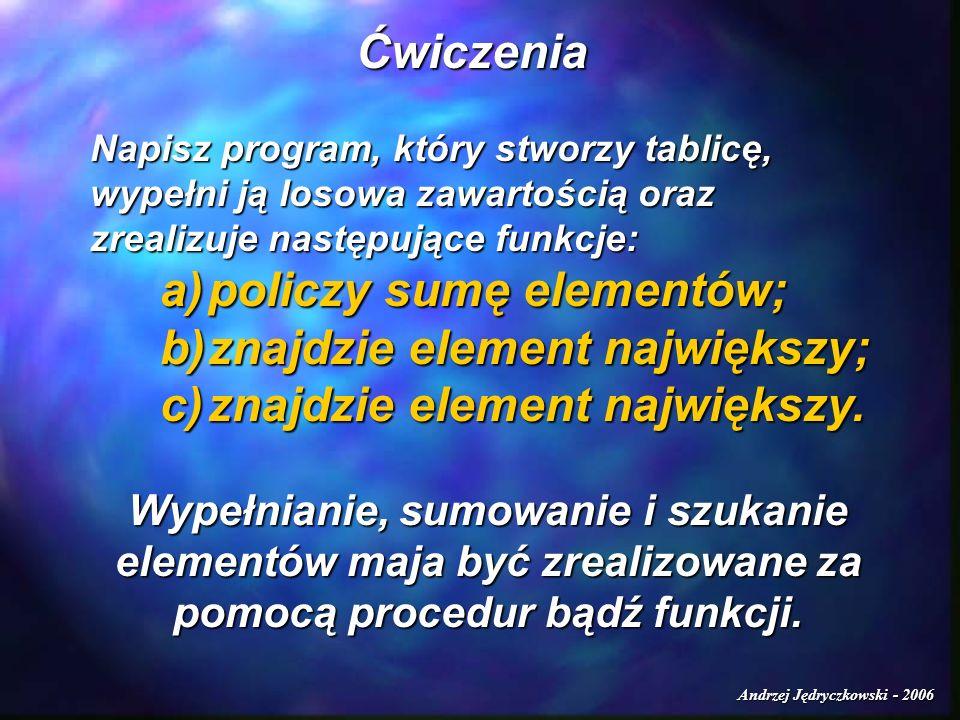 Andrzej Jędryczkowski - 2006 Ćwiczenia Napisz program, który stworzy tablicę, wypełni ją losowa zawartością oraz zrealizuje następujące funkcje: a)pol