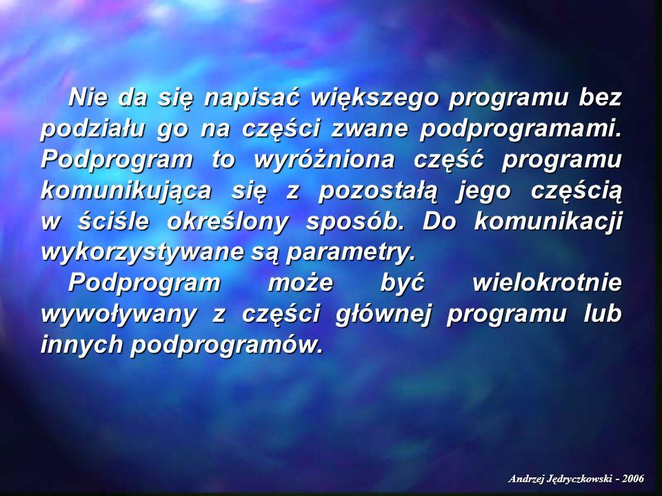 Nie da się napisać większego programu bez podziału go na części zwane podprogramami.
