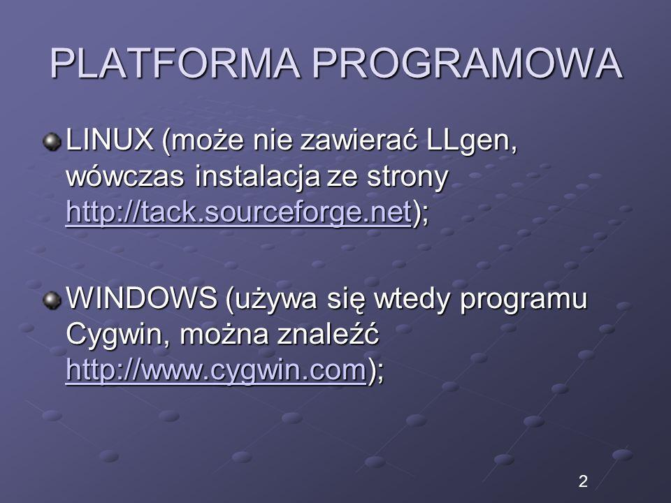 PLATFORMA PROGRAMOWA LINUX (może nie zawierać LLgen, wówczas instalacja ze strony http://tack.sourceforge.net); http://tack.sourceforge.net WINDOWS (używa się wtedy programu Cygwin, można znaleźć http://www.cygwin.com); http://www.cygwin.com 2