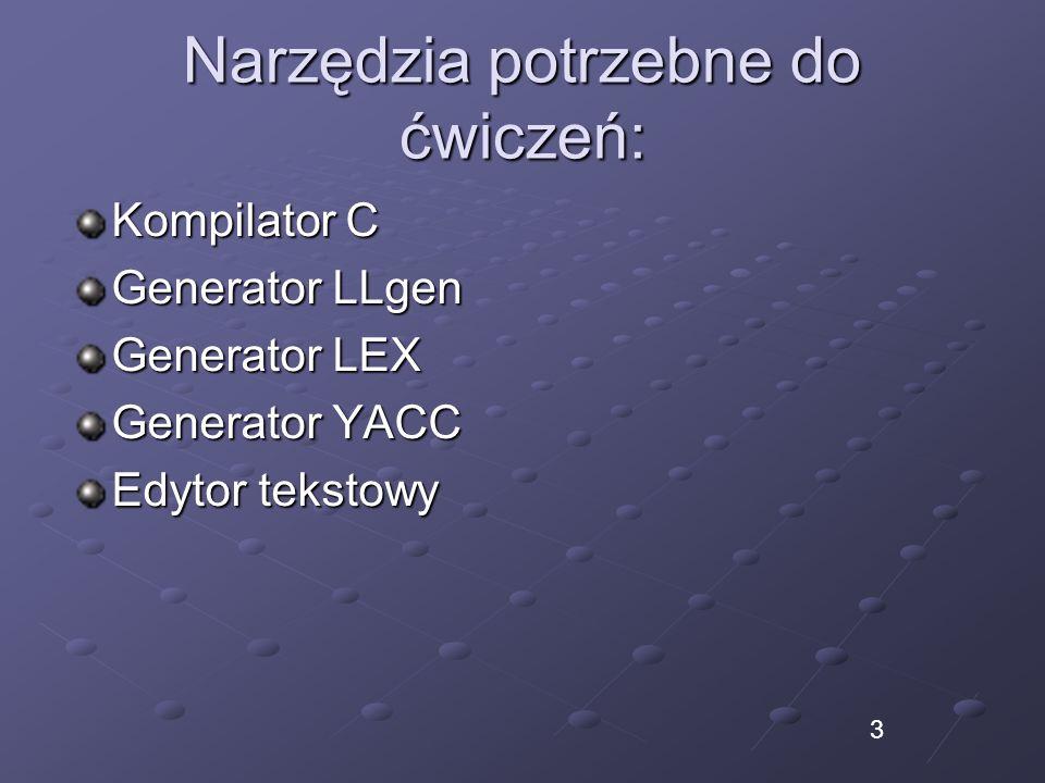 Narzędzia potrzebne do ćwiczeń: Kompilator C Generator LLgen Generator LEX Generator YACC Edytor tekstowy 3