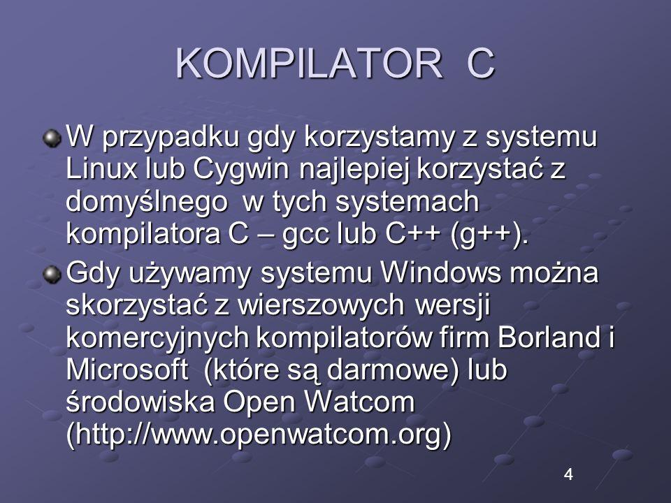 KOMPILATOR C W przypadku gdy korzystamy z systemu Linux lub Cygwin najlepiej korzystać z domyślnego w tych systemach kompilatora C – gcc lub C++ (g++)