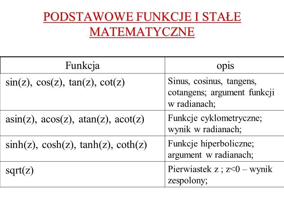 PODSTAWOWE FUNKCJE I STAŁE MATEMATYCZNE Funkcjaopis sin(z), cos(z), tan(z), cot(z) Sinus, cosinus, tangens, cotangens; argument funkcji w radianach; a
