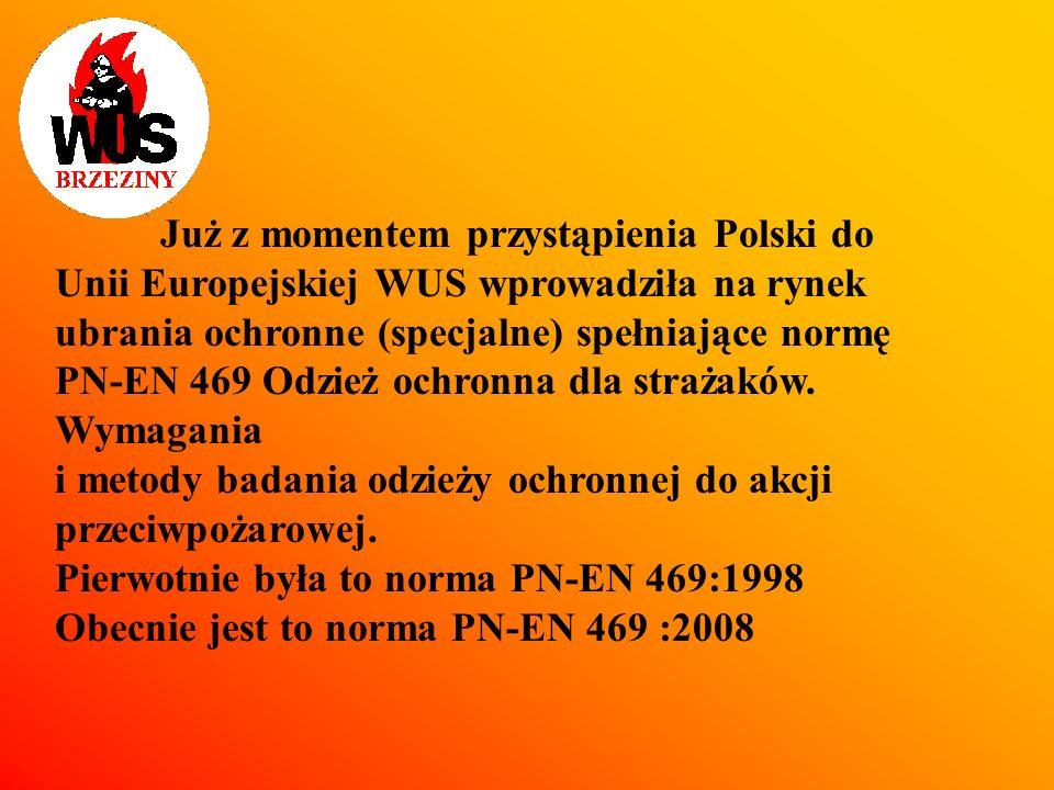 Już z momentem przystąpienia Polski do Unii Europejskiej WUS wprowadziła na rynek ubrania ochronne (specjalne) spełniające normę PN-EN 469 Odzież ochr