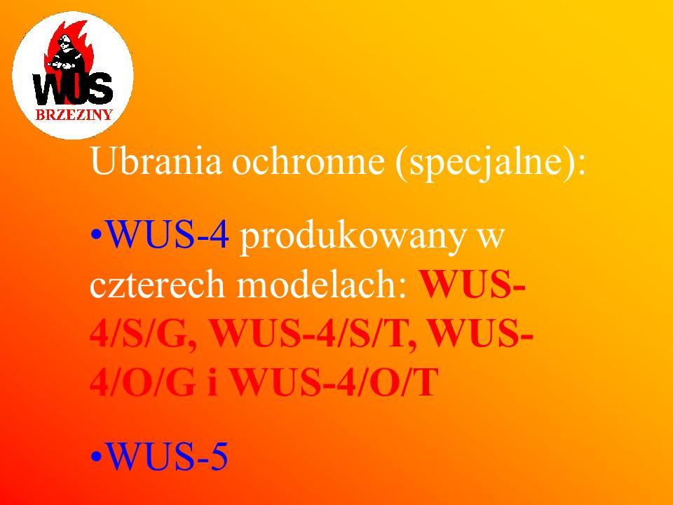 Ubrania ochronne (specjalne): WUS-4 produkowany w czterech modelach: WUS- 4/S/G, WUS-4/S/T, WUS- 4/O/G i WUS-4/O/T WUS-5