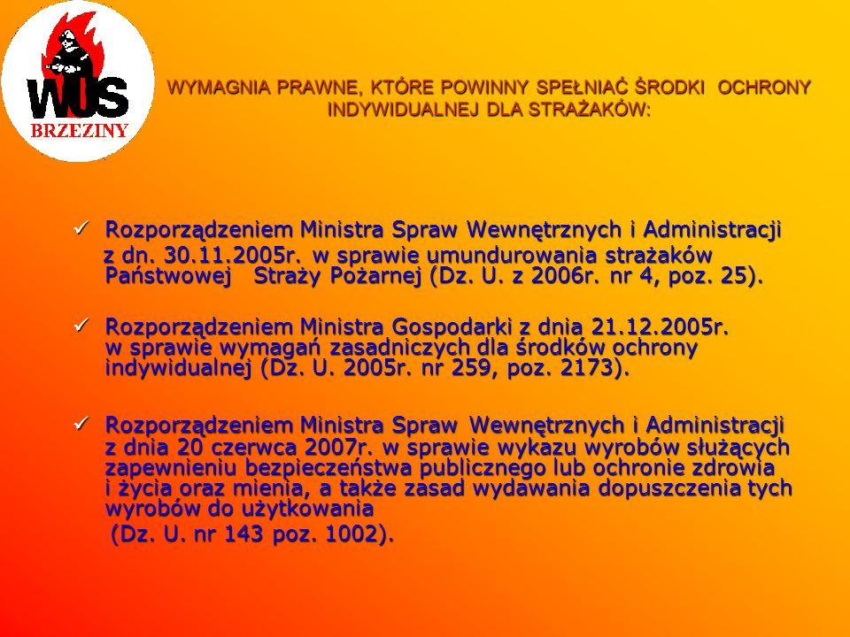 WYMAGNIA PRAWNE, KTÓRE POWINNY SPEŁNIAĆ ŚRODKI OCHRONY INDYWIDUALNEJ DLA STRAŻAKÓW: Rozporządzeniem Ministra Spraw Wewnętrznych i Administracji Rozpor