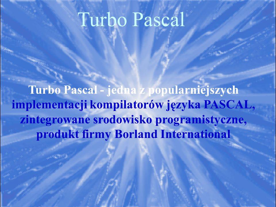 Turbo Pascal Turbo Pascal - jedna z popularniejszych implementacji kompilatorów języka PASCAL, zintegrowane srodowisko programistyczne, produkt firmy