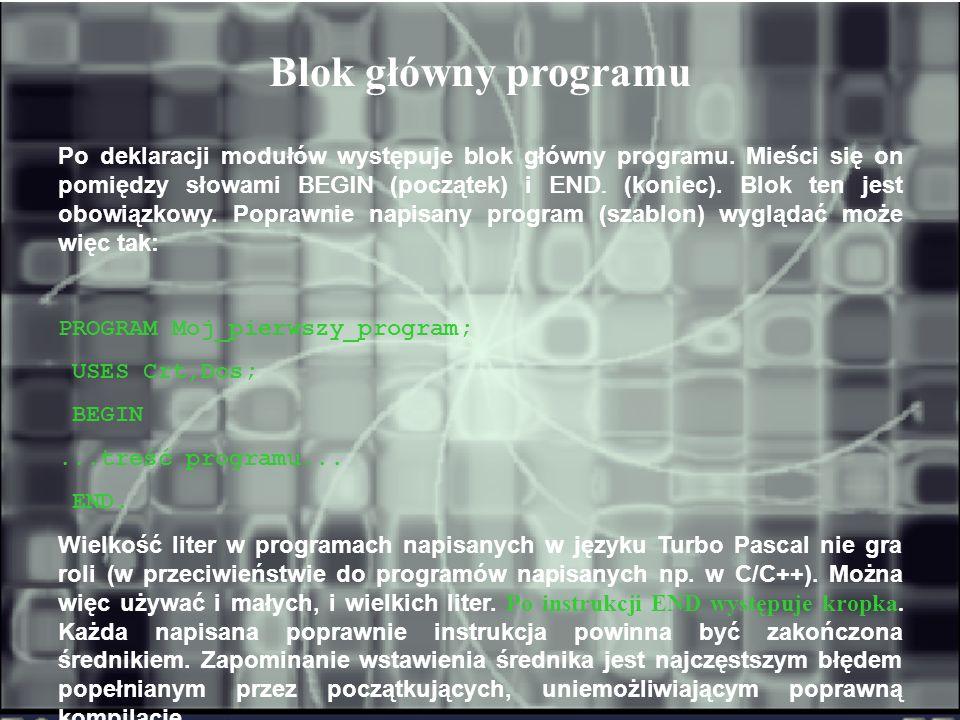 Po deklaracji modułów występuje blok główny programu. Mieści się on pomiędzy słowami BEGIN (początek) i END. (koniec). Blok ten jest obowiązkowy. Popr