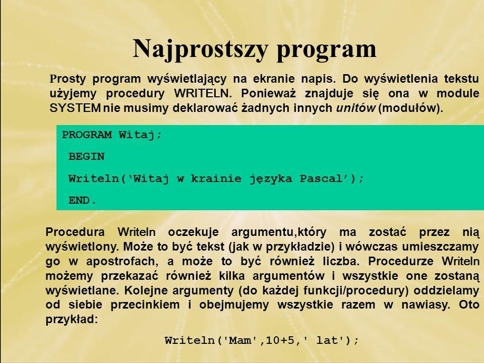 P rosty program wyświetlający na ekranie napis. Do wyświetlenia tekstu użyjemy procedury WRITELN. Ponieważ znajduje się ona w module SYSTEM nie musimy