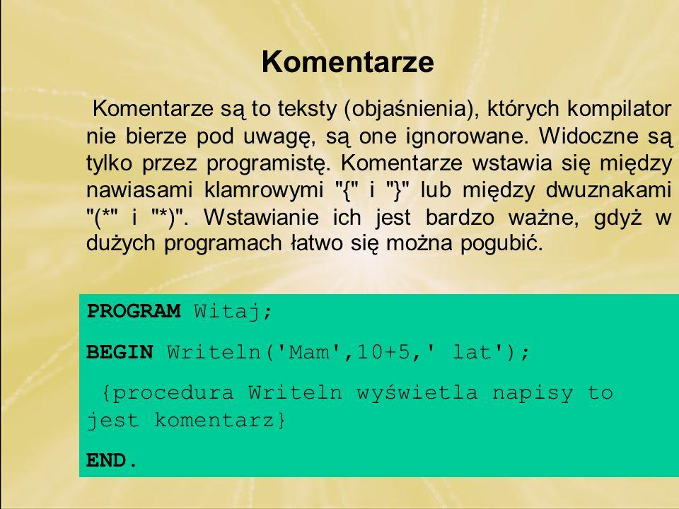 Komentarze są to teksty (objaśnienia), których kompilator nie bierze pod uwagę, są one ignorowane. Widoczne są tylko przez programistę. Komentarze wst