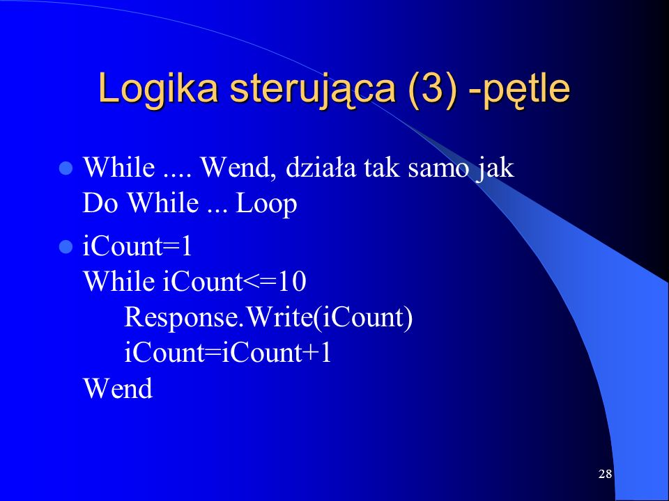 28 Logika sterująca (3) -pętle While.... Wend, działa tak samo jak Do While...