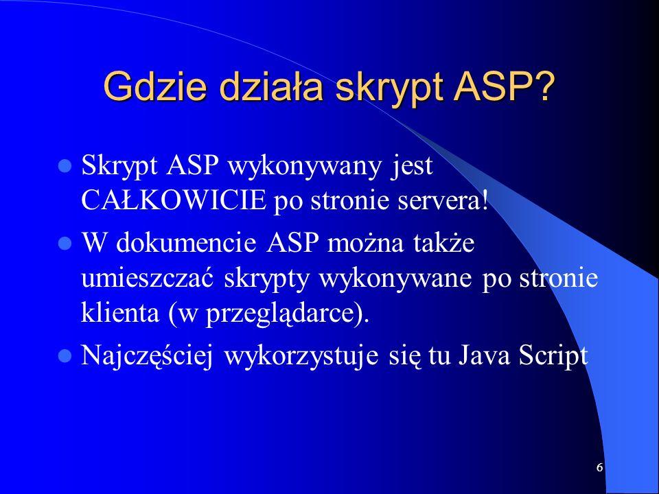 6 Gdzie działa skrypt ASP. Skrypt ASP wykonywany jest CAŁKOWICIE po stronie servera.