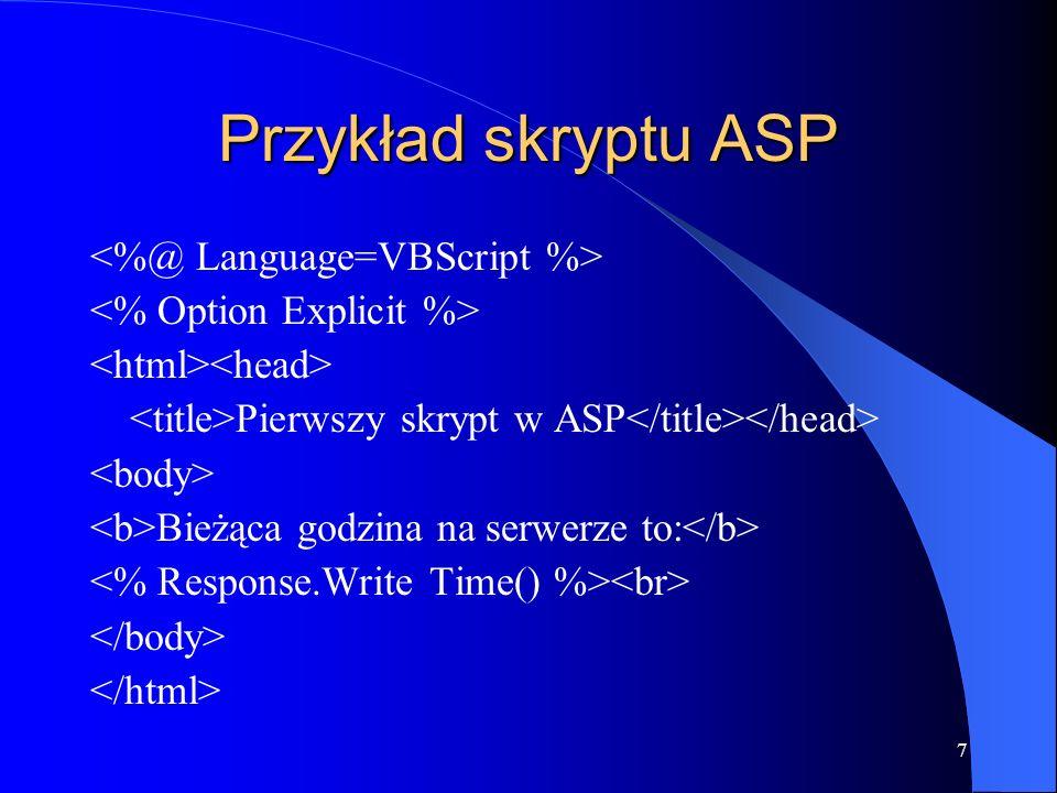 7 Przykład skryptu ASP Pierwszy skrypt w ASP Bieżąca godzina na serwerze to: