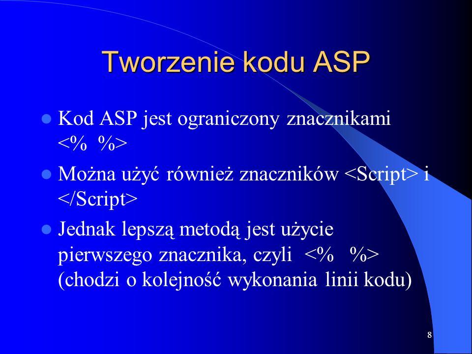8 Tworzenie kodu ASP Kod ASP jest ograniczony znacznikami Można użyć również znaczników i Jednak lepszą metodą jest użycie pierwszego znacznika, czyli (chodzi o kolejność wykonania linii kodu)