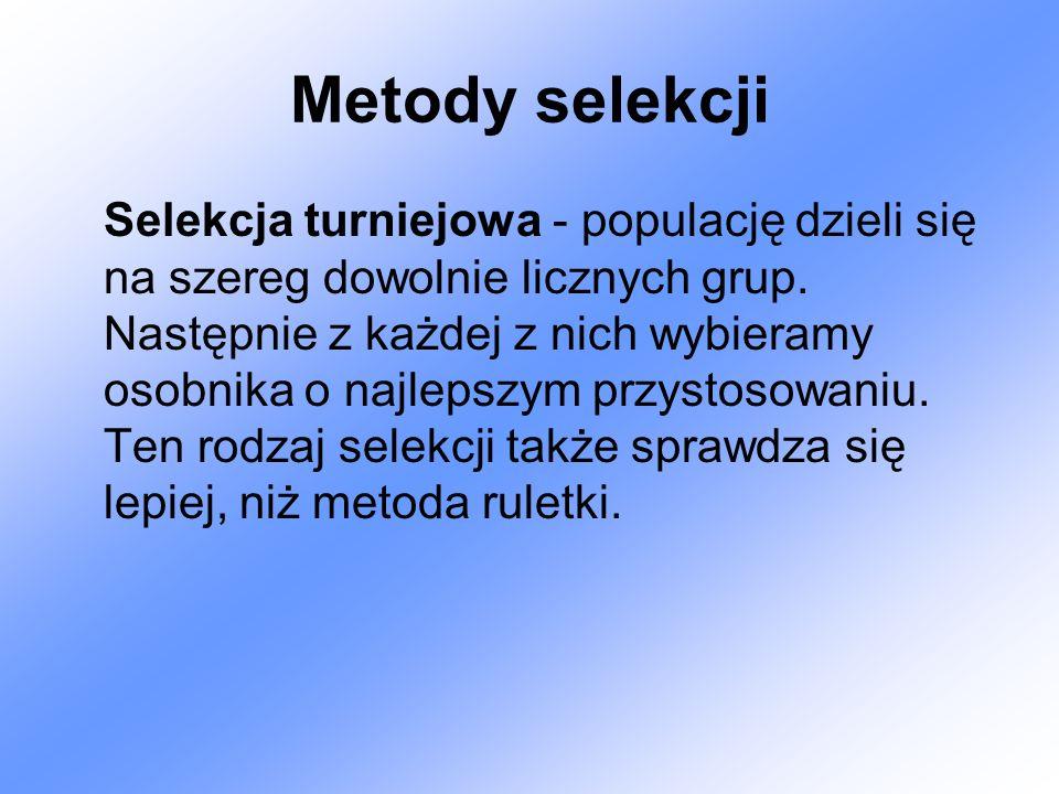 Metody selekcji Selekcja turniejowa - populację dzieli się na szereg dowolnie licznych grup.