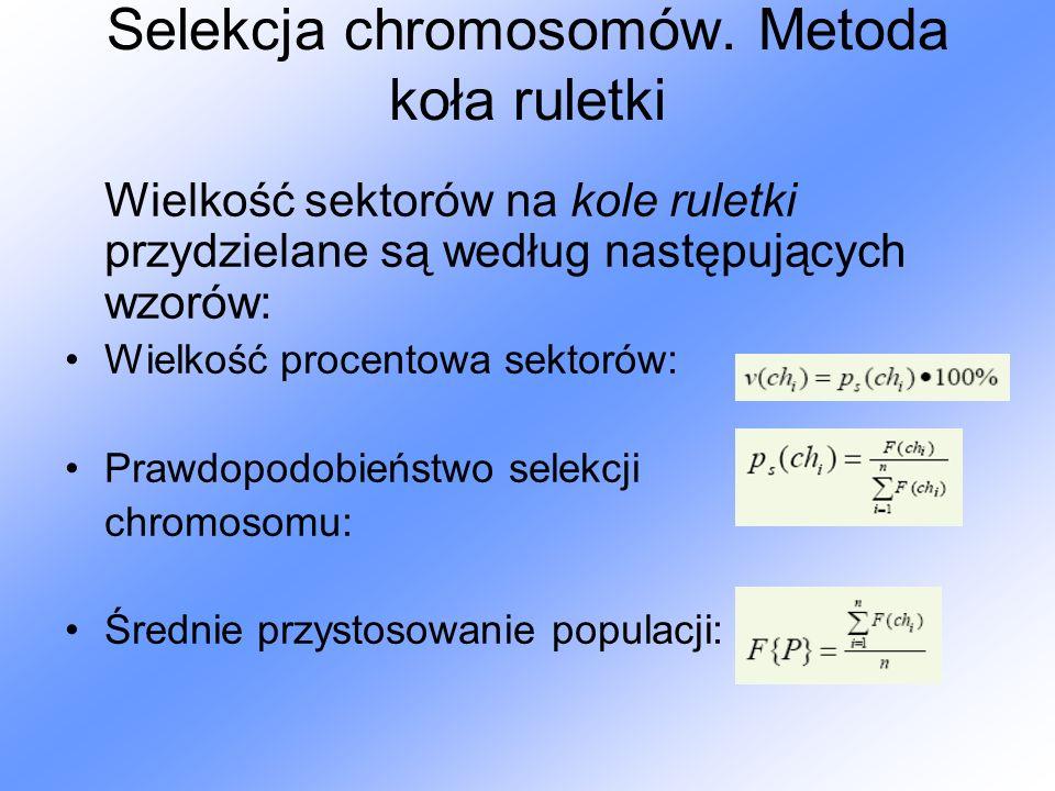 Selekcja chromosomów. Metoda koła ruletki Wielkość sektorów na kole ruletki przydzielane są według następujących wzorów: Wielkość procentowa sektorów: