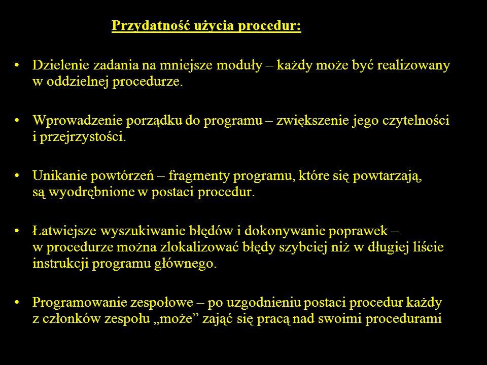 3 Przydatność użycia procedur: Dzielenie zadania na mniejsze moduły – każdy może być realizowany w oddzielnej procedurze.
