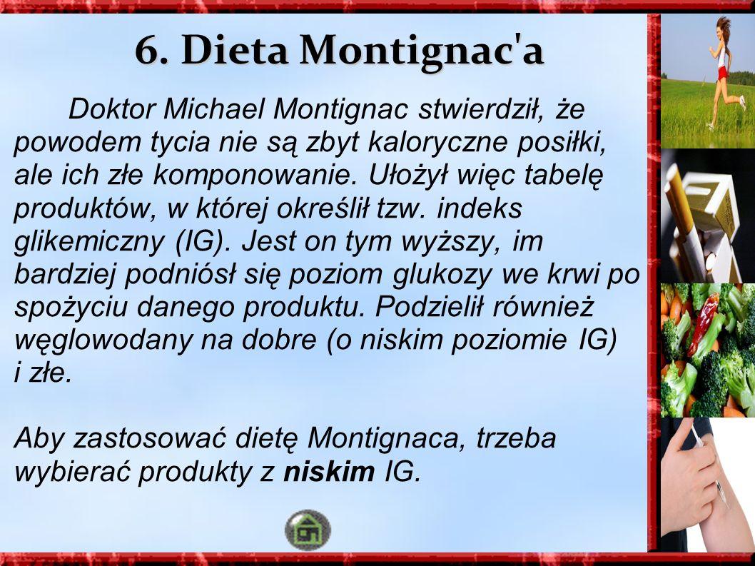 6. Dieta Montignac'a Doktor Michael Montignac stwierdził, że powodem tycia nie są zbyt kaloryczne posiłki, ale ich złe komponowanie. Ułożył więc tabel