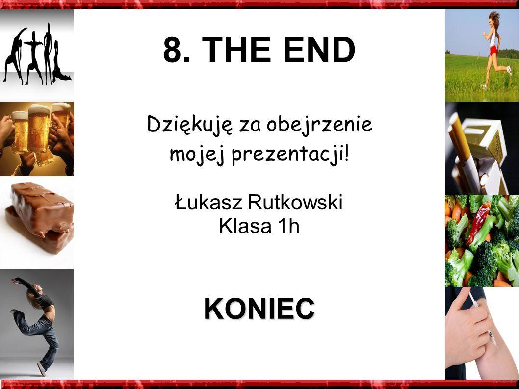 8. THE END Dziękuję za obejrzenie mojej prezentacji! Łukasz Rutkowski Klasa 1hKONIEC