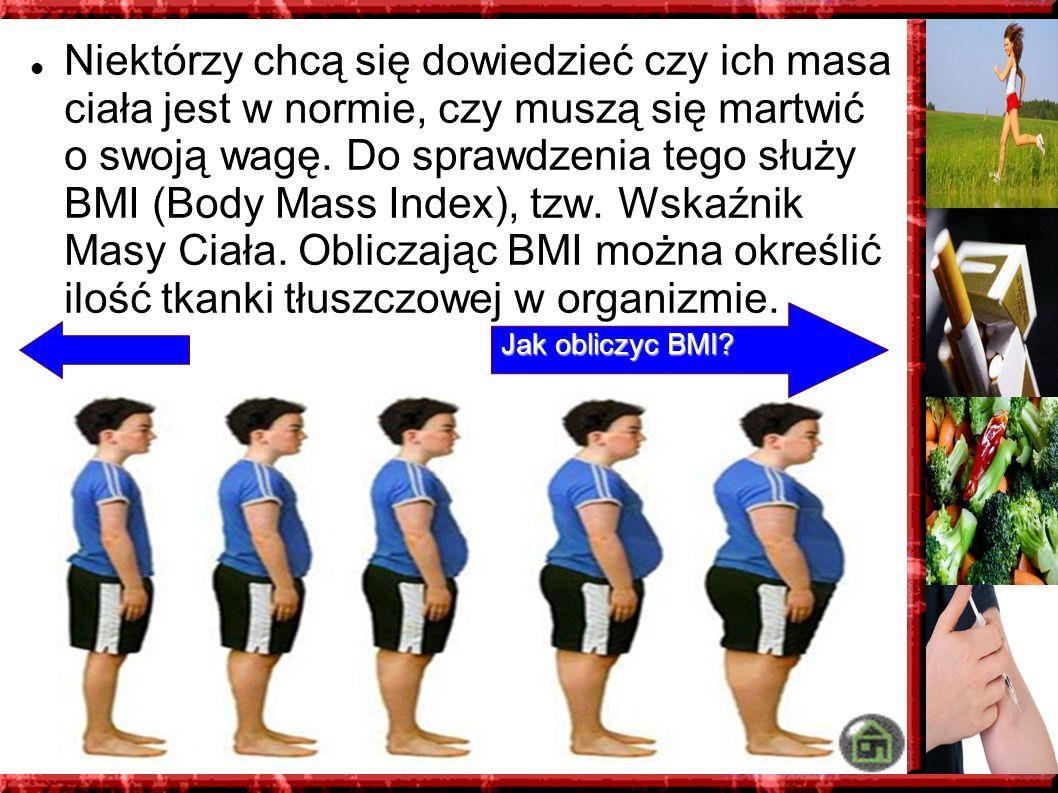 Niektórzy chcą się dowiedzieć czy ich masa ciała jest w normie, czy muszą się martwić o swoją wagę. Do sprawdzenia tego służy BMI (Body Mass Index), t