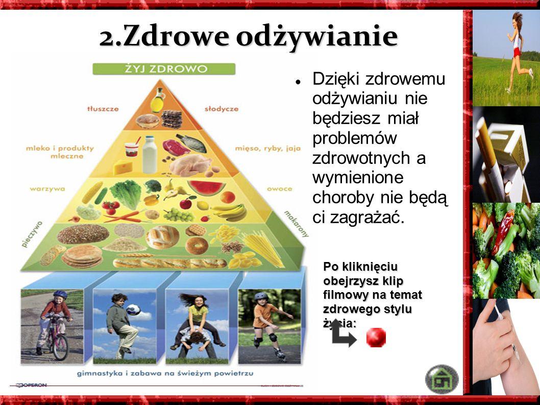 2.Zdrowe odżywianie Dzięki zdrowemu odżywianiu nie będziesz miał problemów zdrowotnych a wymienione choroby nie będą ci zagrażać. Po kliknięciu obejrz