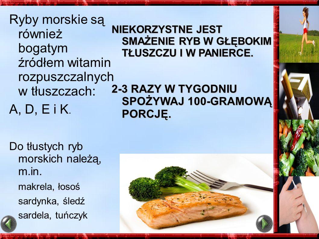 Ryby morskie są również bogatym źródłem witamin rozpuszczalnych w tłuszczach: A, D, E i K. Do tłustych ryb morskich należą, m.in. makrela, łosoś sardy