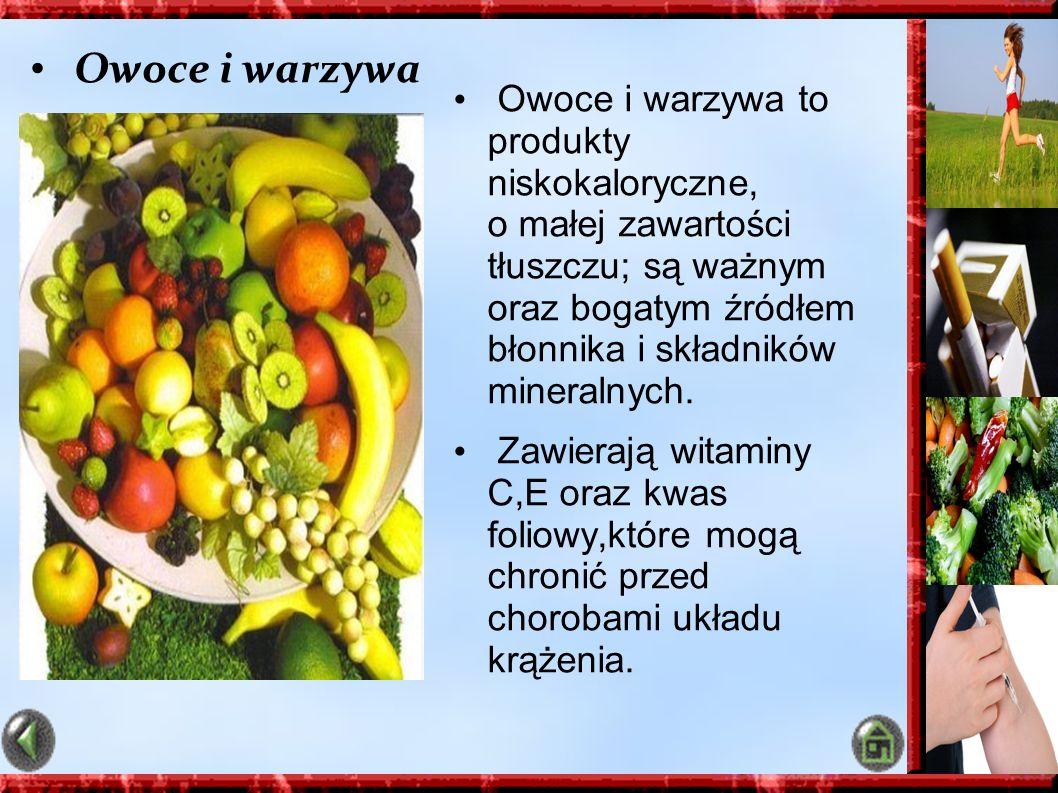 Owoce i warzywa Owoce i warzywa to produkty niskokaloryczne, o małej zawartości tłuszczu; są ważnym oraz bogatym źródłem błonnika i składników mineral