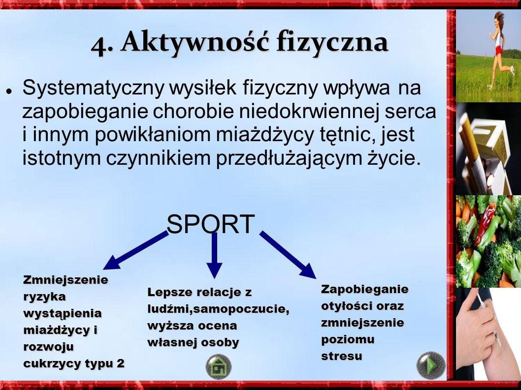 4. Aktywność fizyczna Systematyczny wysiłek fizyczny wpływa na zapobieganie chorobie niedokrwiennej serca i innym powikłaniom miażdżycy tętnic, jest i