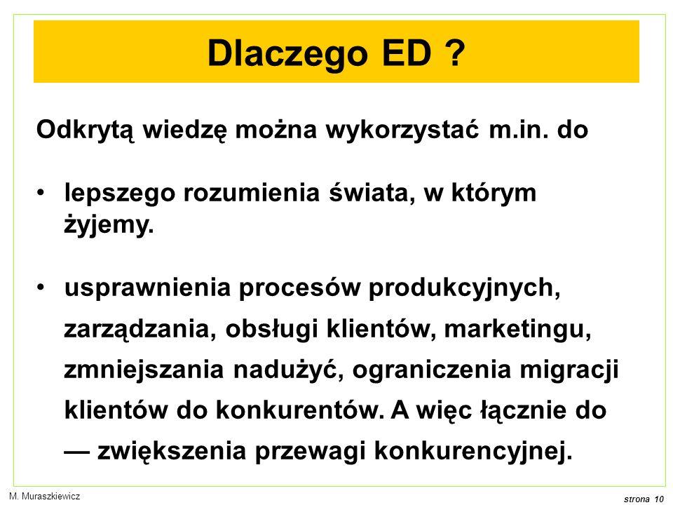 strona 10 M.Muraszkiewicz Dlaczego ED . Odkrytą wiedzę można wykorzystać m.in.