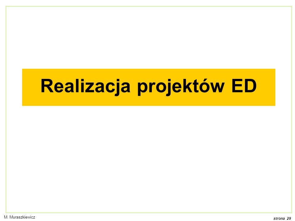 strona 29 M. Muraszkiewicz Realizacja projektów ED