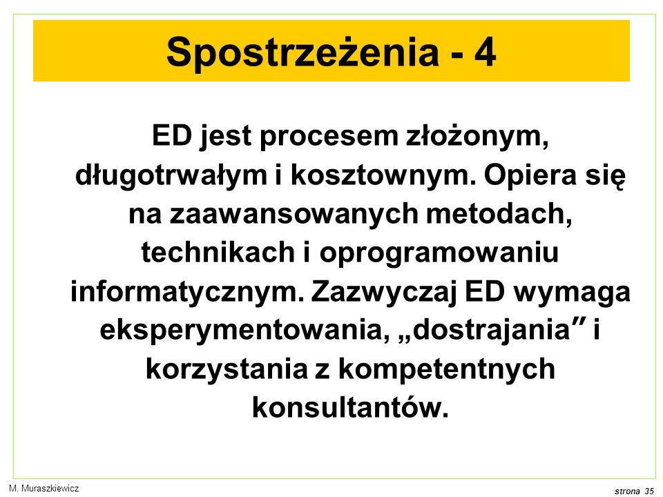 strona 35 M. Muraszkiewicz Spostrzeżenia - 4 ED jest procesem złożonym, długotrwałym i kosztownym.