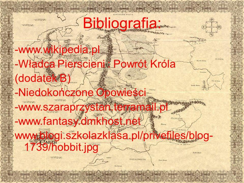 Bibliografia: -www.wikipedia.pl -Władca Pierscieni : Powrót Króla (dodatek B) -Niedokończone Opowieści -www.szaraprzystan.terramail.pl -www.fantasy.dmkhost.net www.blogi.szkolazklasa.pl/privefiles/blog- 1739/hobbit.jpg