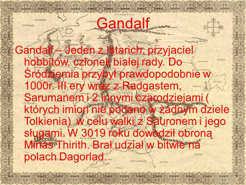 Gandalf Gandalf – Jeden z Istarich, przyjaciel hobbitów, członek białej rady.