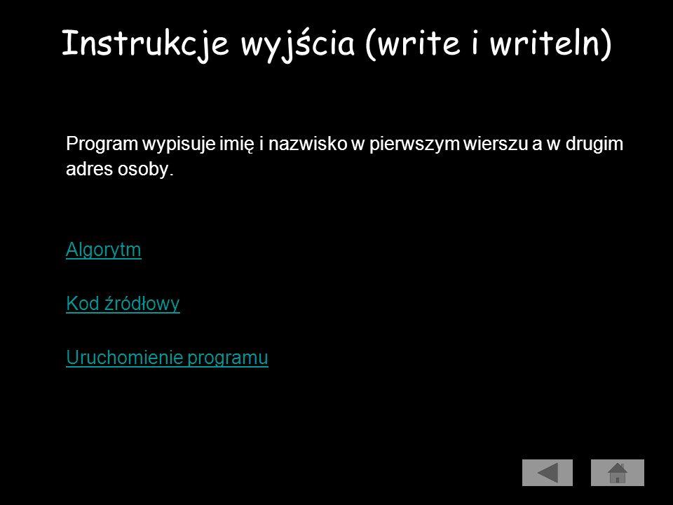 Instrukcje wyjścia (write i writeln) Write() - powoduje wypisanie wartości wyrażenia zawartego w nawiasie. Writeln() - powoduje wypisanie wartości wyr