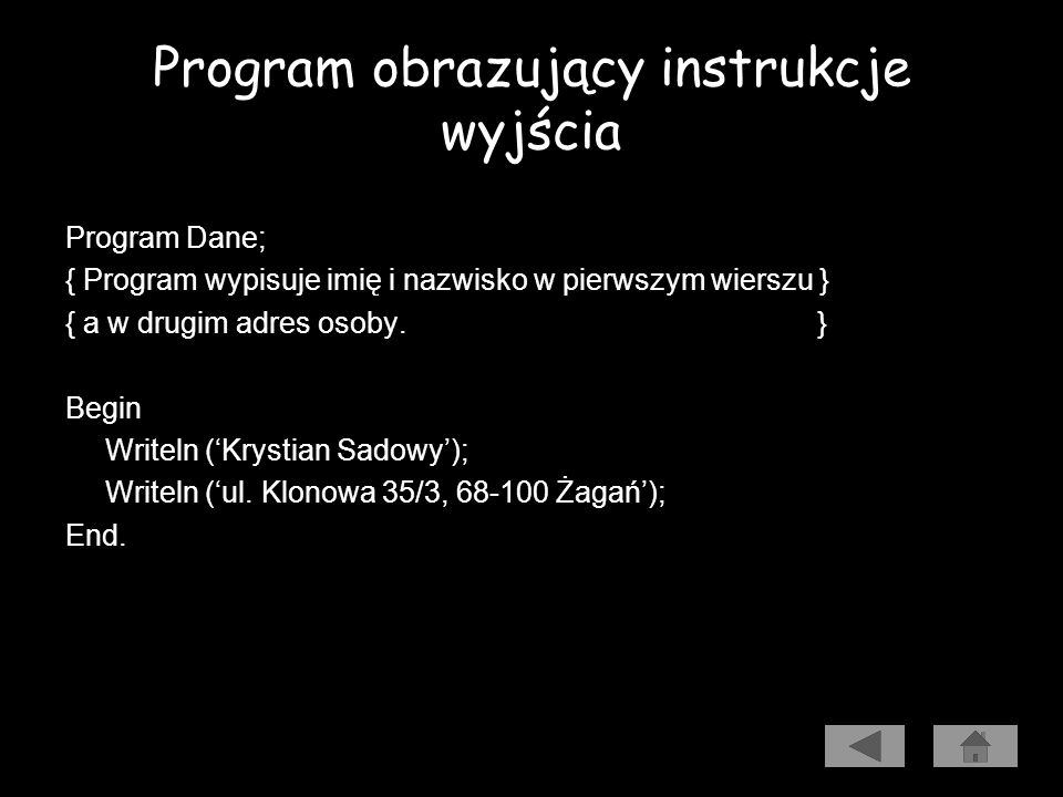 Program obrazujący instrukcje wyjścia Start Pisz imię i nazwisko Przejście do nowego wiersza Pisz adres Koniec