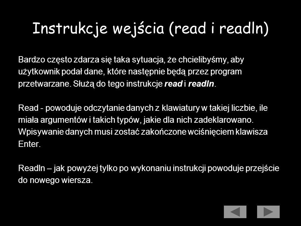 Program obrazujący instrukcje wyjścia Program Dane; { Program wypisuje imię i nazwisko w pierwszym wierszu } { a w drugim adres osoby. } Begin Writeln