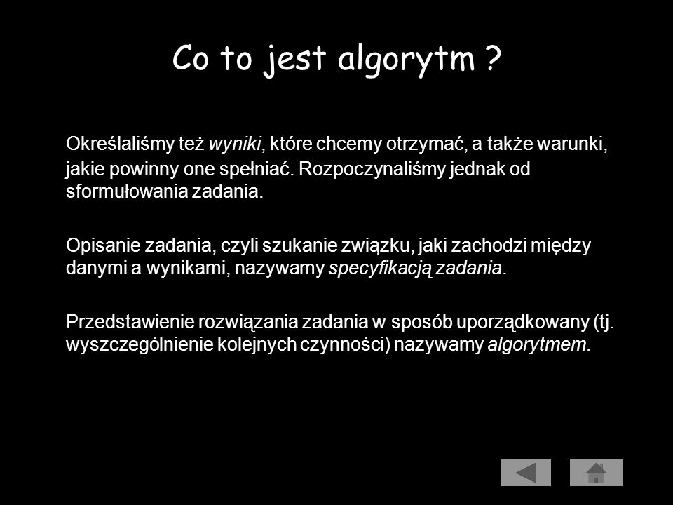 Co to jest algorytm ? Na lekcjach matematyki czy fizyki większość zadań rozwiązujemy według pewnych schematów ( wypisanie danych, sprecyzowanie, które