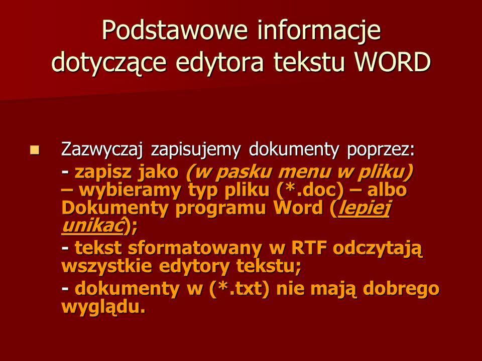 Podstawowe informacje dotyczące edytora tekstu WORD Zazwyczaj zapisujemy dokumenty poprzez: Zazwyczaj zapisujemy dokumenty poprzez: - zapisz jako (w p