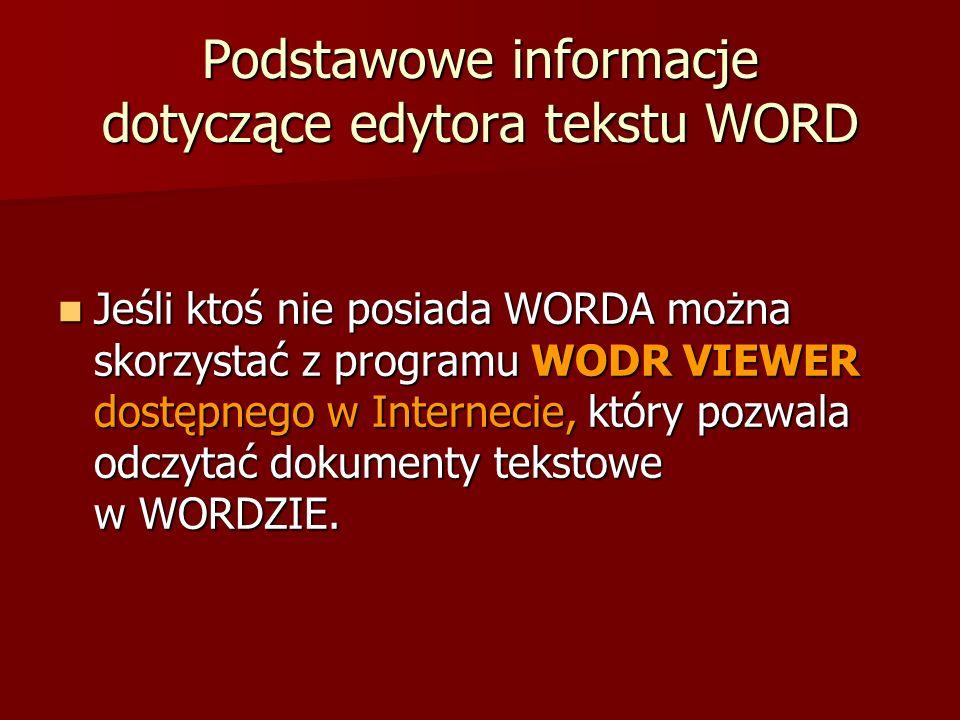 Podstawowe informacje dotyczące edytora tekstu WORD Jeśli ktoś nie posiada WORDA można skorzystać z programu WODR VIEWER dostępnego w Internecie, któr