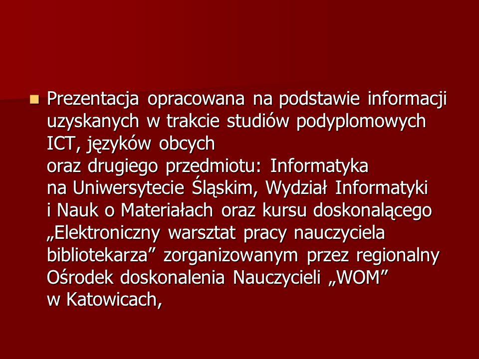Prezentacja opracowana na podstawie informacji uzyskanych w trakcie studiów podyplomowych ICT, języków obcych oraz drugiego przedmiotu: Informatyka na