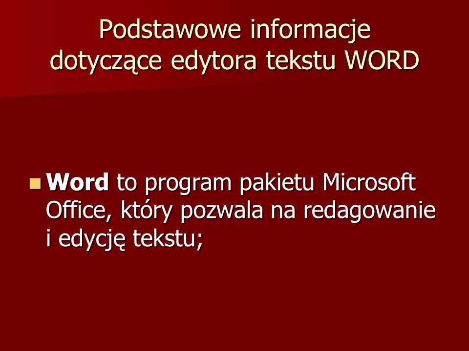 Podstawowe informacje dotyczące edytora tekstu WORD Word to program pakietu Microsoft Office, który pozwala na redagowanie i edycję tekstu; Word to pr