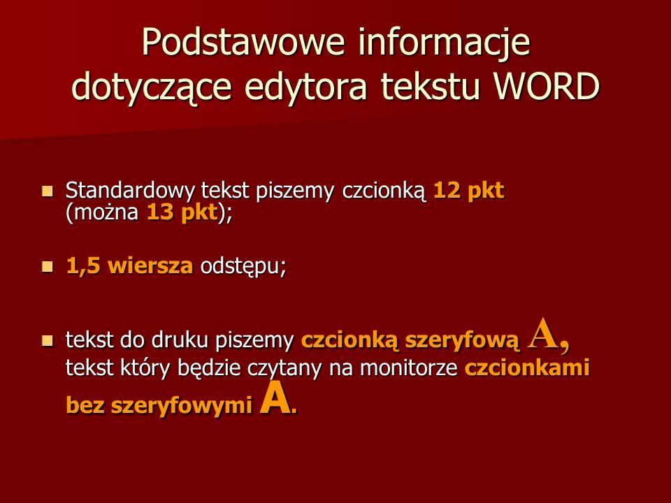 Podstawowe informacje dotyczące edytora tekstu WORD Standardowy tekst piszemy czcionką 12 pkt (można 13 pkt); Standardowy tekst piszemy czcionką 12 pk