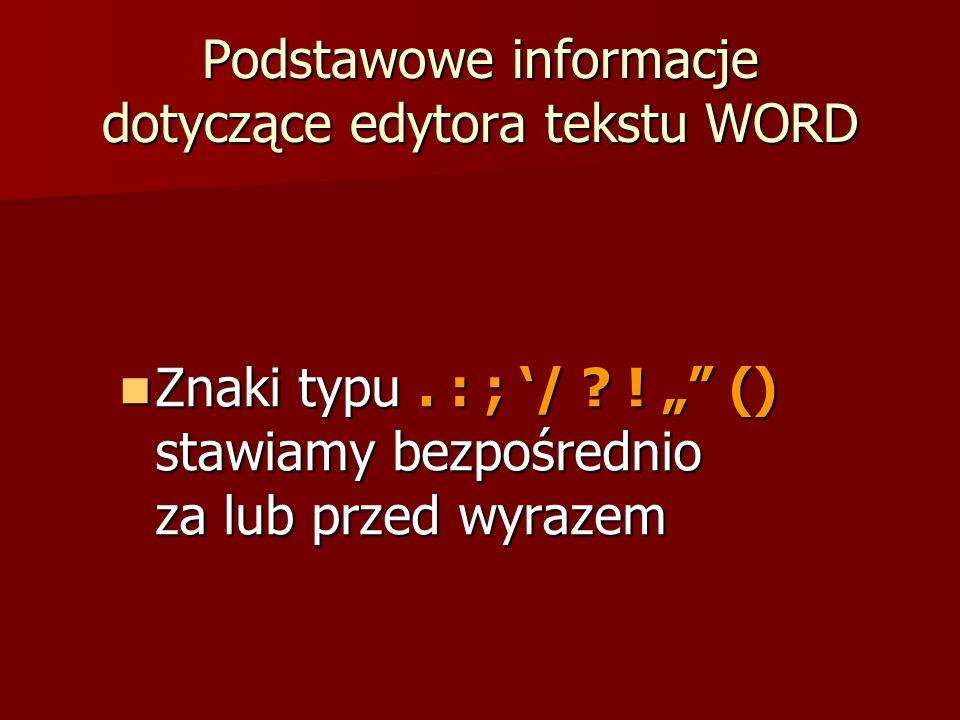 Podstawowe informacje dotyczące edytora tekstu WORD Znaki typu. : ; / ? ! () stawiamy bezpośrednio za lub przed wyrazem Znaki typu. : ; / ? ! () stawi