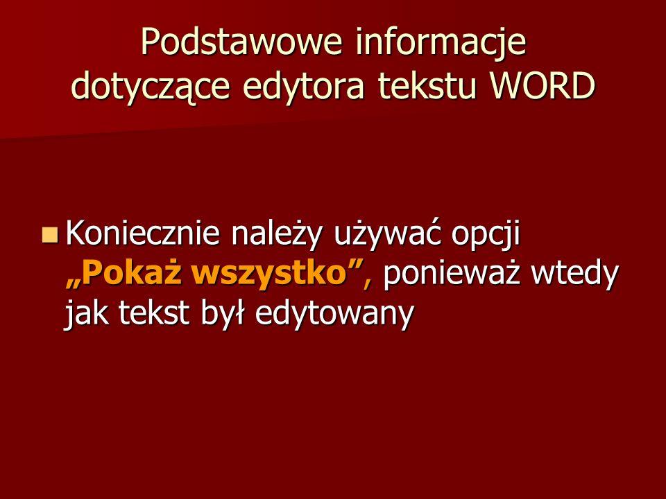 Podstawowe informacje dotyczące edytora tekstu WORD Koniecznie należy używać opcji Pokaż wszystko, ponieważ wtedy jak tekst był edytowany Koniecznie n