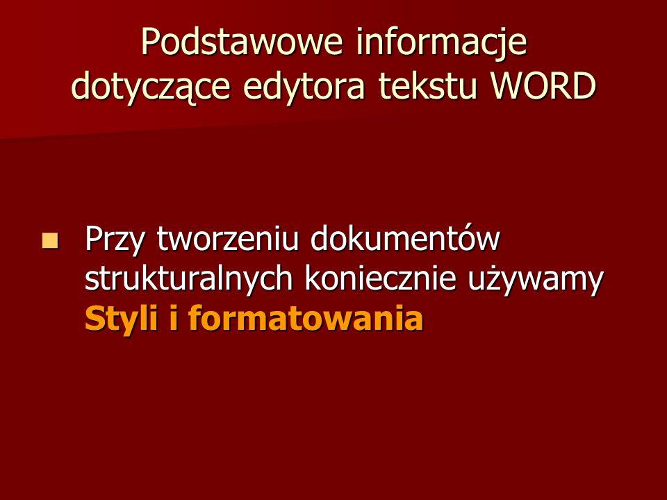 Podstawowe informacje dotyczące edytora tekstu WORD Przy tworzeniu dokumentów strukturalnych koniecznie używamy Styli i formatowania Przy tworzeniu do