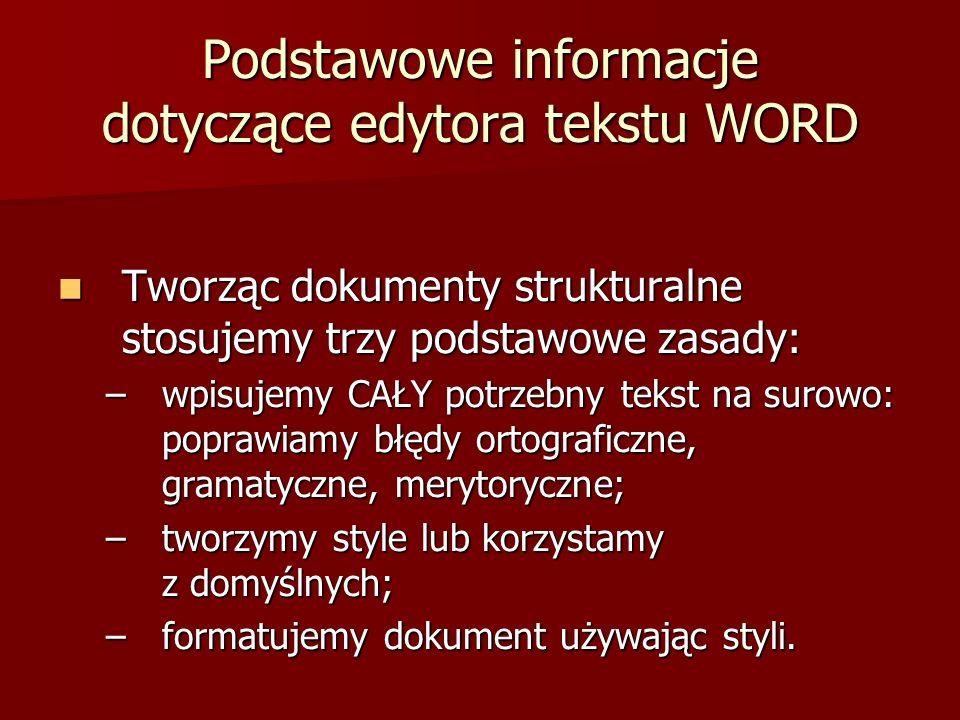 Podstawowe informacje dotyczące edytora tekstu WORD Tworząc dokumenty strukturalne stosujemy trzy podstawowe zasady: Tworząc dokumenty strukturalne st