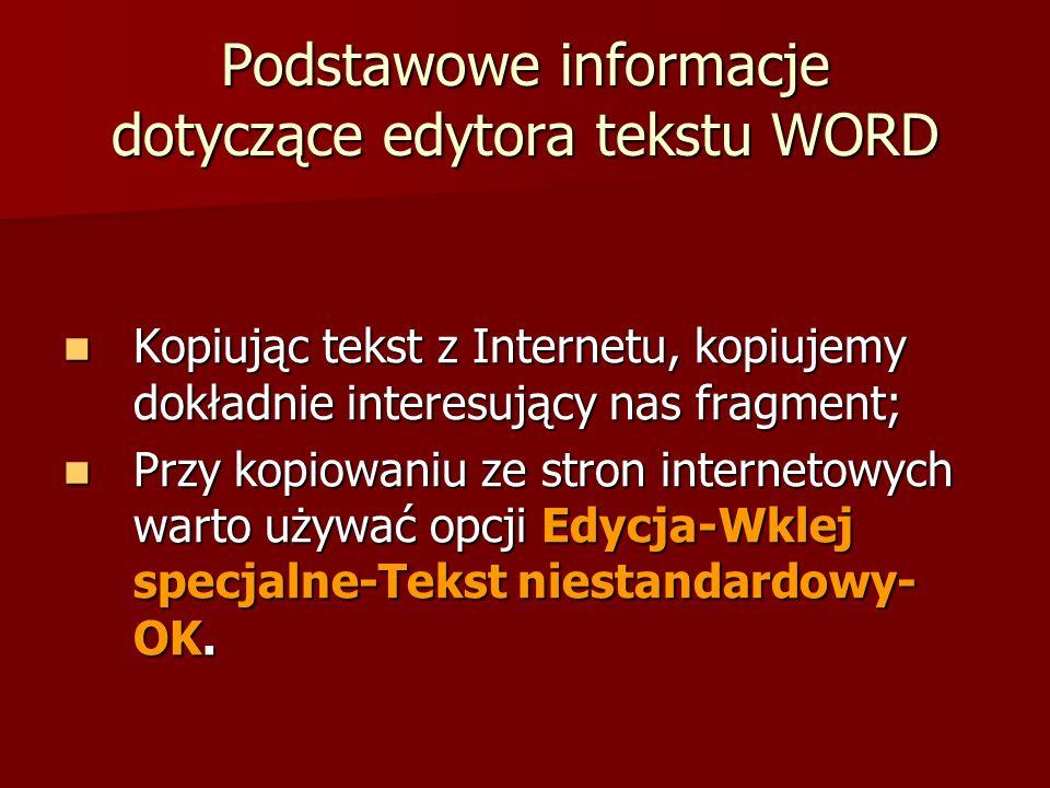 Podstawowe informacje dotyczące edytora tekstu WORD Kopiując tekst z Internetu, kopiujemy dokładnie interesujący nas fragment; Kopiując tekst z Intern