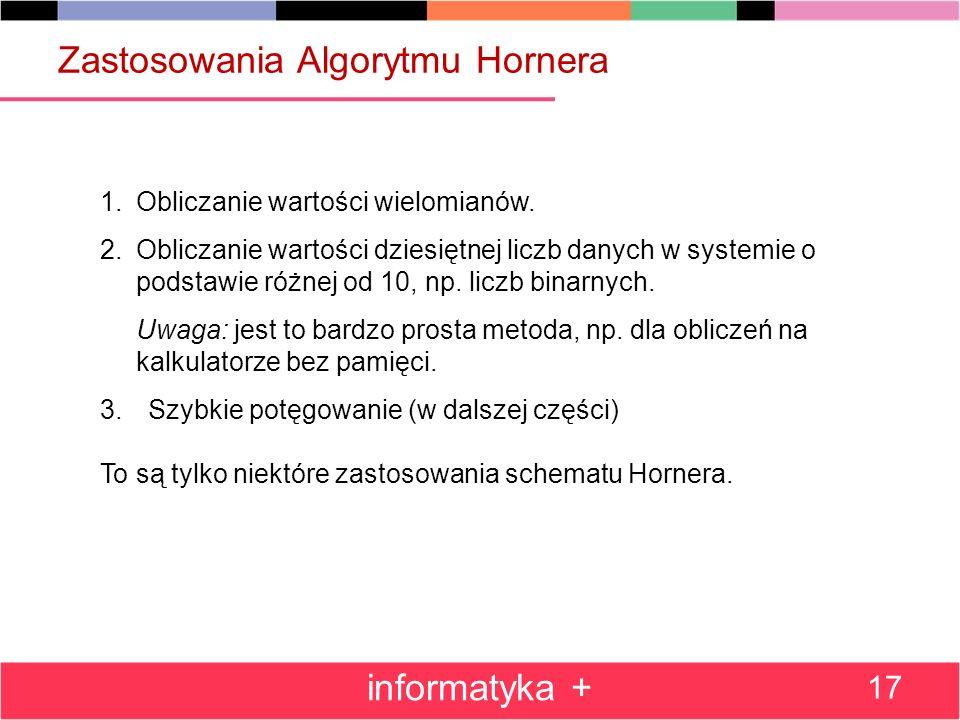 Zastosowania Algorytmu Hornera 1.Obliczanie wartości wielomianów. 2.Obliczanie wartości dziesiętnej liczb danych w systemie o podstawie różnej od 10,